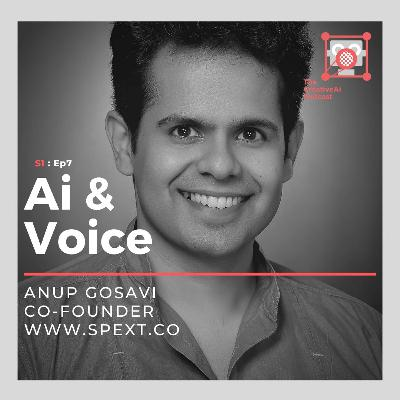 S1 : Ep7 - Ai & Voice with Anup Gosavi of Spext.co