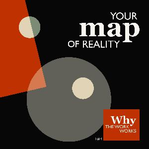 1. Why The Work Works (1/4): Your Map of Reality