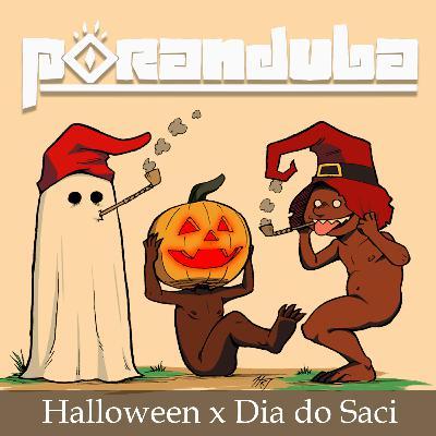 Poranduba 58 - Halloween X Dia do Saci