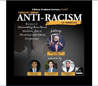 Episode 141: Antiracism in Medicine Series Episode 2 – Dismantling Race-Based Medicine Part 1: Historical and Ethical Perspectives with Edwin Lindo