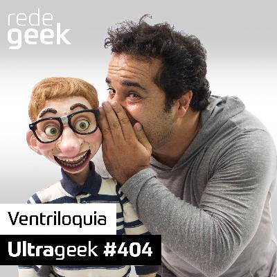 Ultrageek – Ventriloquia