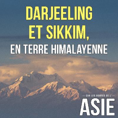 #68 – Darjeeling et Sikkim, en terre himalayenne (Inde)