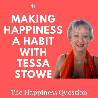 Making Happiness a Habit (with Tessa Stowe) | EP 11 (S2, EP 6)