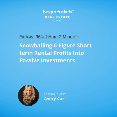 364: Snowballing 6-Figure Short-Term Rental Profits Into Passive Investments with Avery Carl