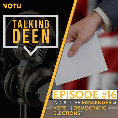 Ep 16: Would the Messenger (saw) vote in Democratic Elections?