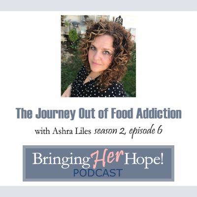 S2: Episode 6 The Journey out of food addiction with special guest Ashra Liles