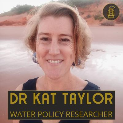 Water Policy and Research with Dr Kat Taylor (#4)