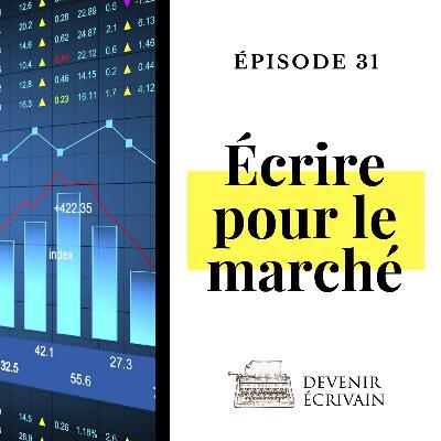 Ep #31 - Pourquoi faut-il écrire pour le marché ?
