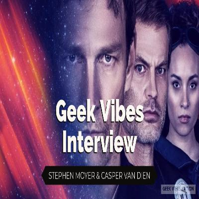 Geek Vibes Interview w/ Stephen Moyer & Casper Van Dien