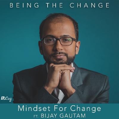 Ep. 8 Mindset for Change| ft. Bijay Gautam, Podcaster