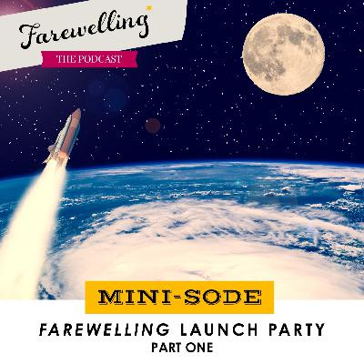 Minisode: The Farewelling Launch Party (Part 1)