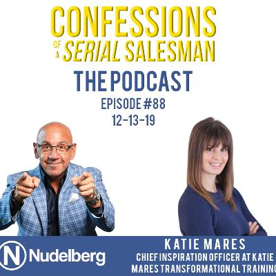 Confessions of a Serial Salesman The Podcast with Katie Mares, Chief Inspiration Officer at Katie Mares Transformational Training