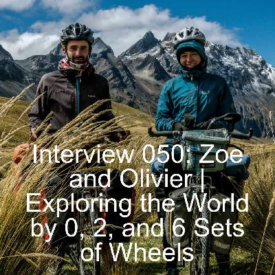Interview 050: Zoe and Olivier | Exploring the World With Only Human Power