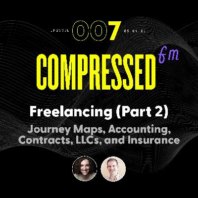7 | Freelancing (Part 2) :: Journey Maps, Accounting, Contracts, LLCs, and Insurance