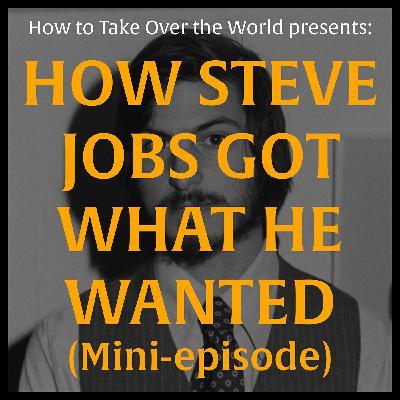Mini-Episode: How Steve Jobs Got What He Wanted