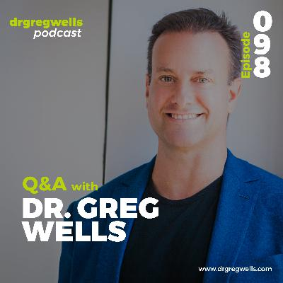 #98 Q&A with Dr. Greg Wells