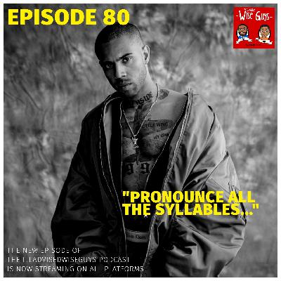"Episode 80 - ""Pronounce All The Syllables..."""