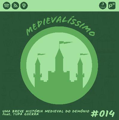 Medievalíssimo #014: Uma Breve História Medieval do Demônio feat. Tupá Guerra
