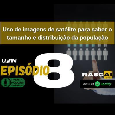 #08 | O uso de imagens de satélite para estimar o tamanho e distribuição da população | Jarvis Campos