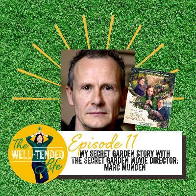 Episode 11: My Secret Garden Story with Director of The Secret Garden Movie Marc Munden