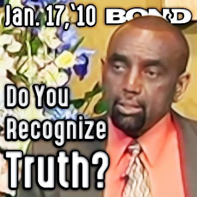 1/17/10 Do You Recognize the Truth? (Sunday Service)