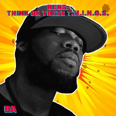 Reks Interview: Think On These T.H.I.N.G.S.