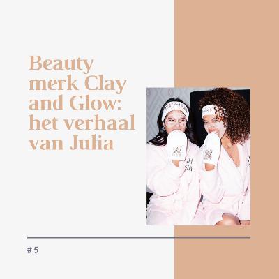 Beauty merk Clay and Glow: het verhaal van Julia | FMLLE PODCAST |