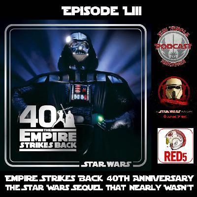 Episode LIII - Empire Strikes Back 40th Anniversary - The Star Wars Sequel that Almost Wasn't