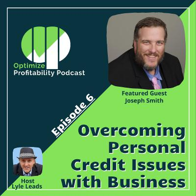 Episode 6 - Overcoming Personal Credit Issues With Business with Joseph Smith