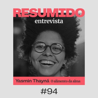 #94 — RESUMIDO Entrevista: Yasmin Thayná e o alimento da alma