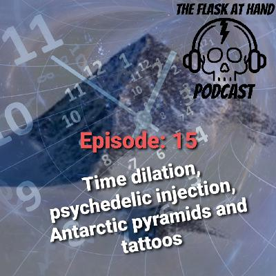 Ep.15: Glenlivet Caribbean Reserve, Time dilation, Psychedelic injection, Antarctic Pyramids and 5000 year old tattoos.