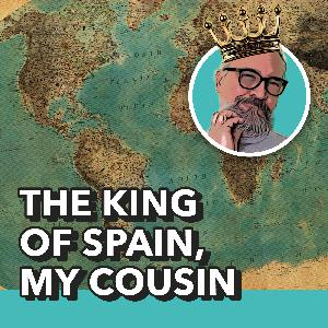 The King of Spain, my cousin