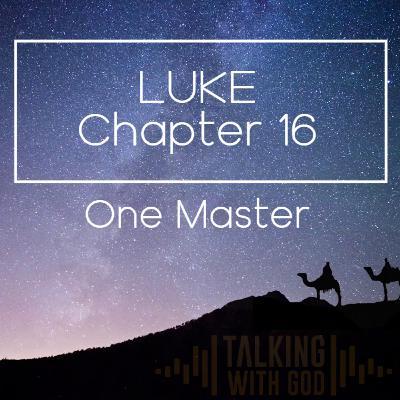 9 Days to Christmas - Luke Chapter 16 - One Master