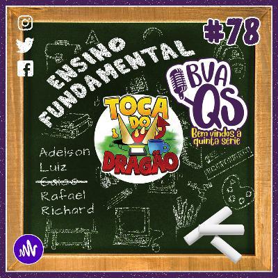 TDD EP#78 | TEMPOS DE ESCOLA: O Ensino Fundamental Feat #BVaQS