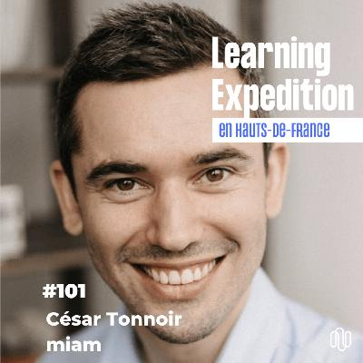 #101 - César Tonnoir /// Inventer un nouvel usage me fait vibrer - miam