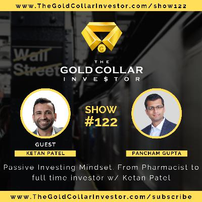 TGCI 122: Passive Investing Mindset. From Pharmacist to full time investor w/ Ketan Patel