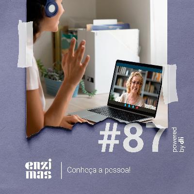 ENZIMAS #87 - Conheça a pessoa!