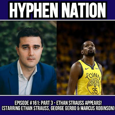 Episode #161: Part 3 - Ethan Strauss Appears! (Starring Ethan Strauss, George Gerbo & Marcus Robinson)