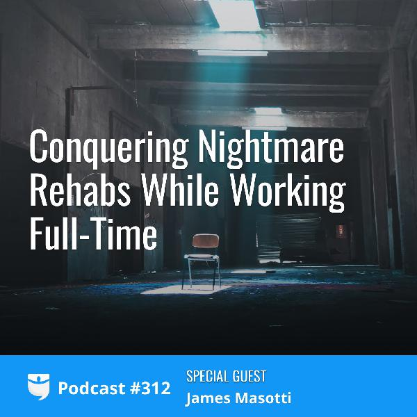 #312: Conquering Nightmare Rehabs While Working Full-Time with BRRRR Investor James Masotti