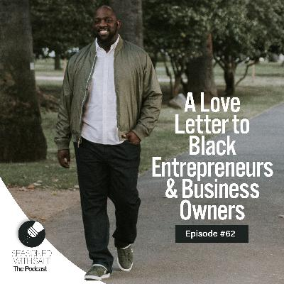 #62 - A Love Letter to Black Entrepreneurs & Business Owners