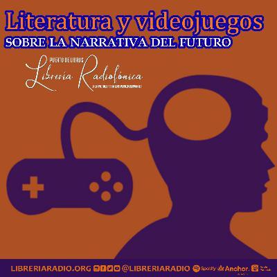 #292: Literatura y videojuegos: sobre la narrativa del futuro