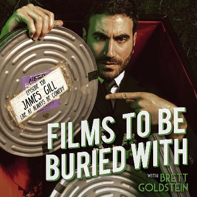 James Gill (live at Always Be Comedy) • Films To Be Buried With with Brett Goldstein #138