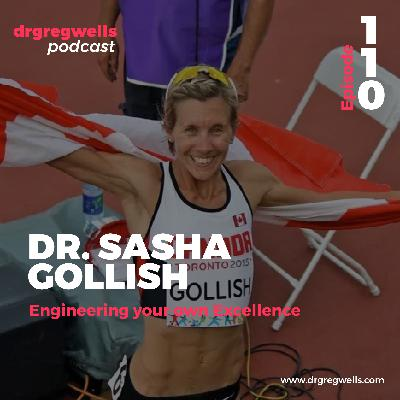 #110. Dr. Sasha Gollish on Engineering your own Excellence