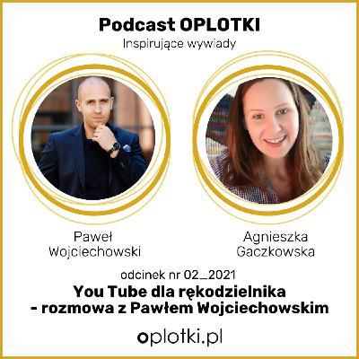 02_2021 YouTube dla rękodzielnika – rozmowa z Pawłem Wojciechowskim