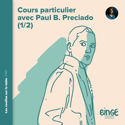 Cours particulier avec Paul B. Preciado (1/2)