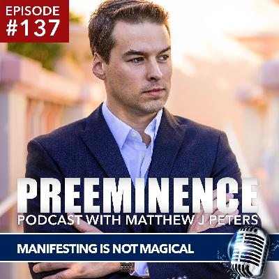 137 - Manifesting is NOT Magical