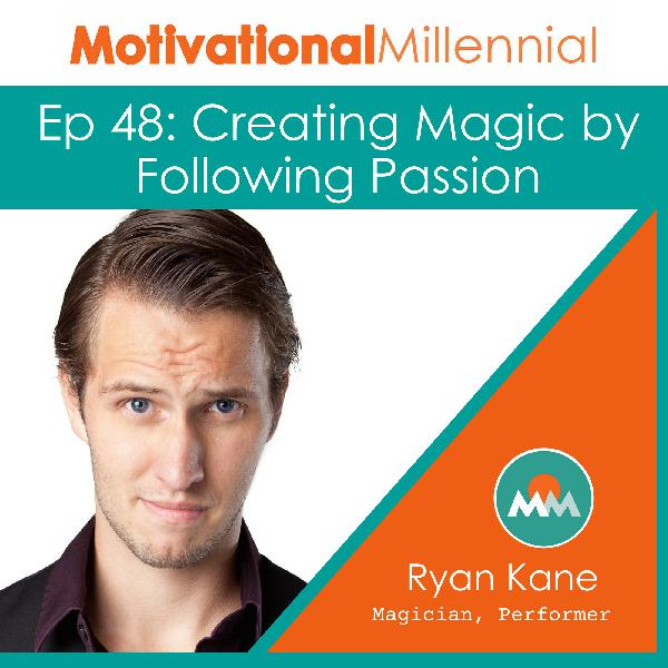 48: Creating Magic by Following Passion with Ryan Kane