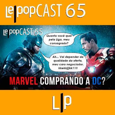 MARVEL COMPRANDO A DC? | LEPOPCAST 65