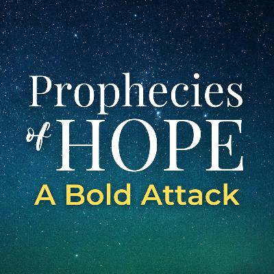 Prophecies of Hope | 05 | A Bold Attack