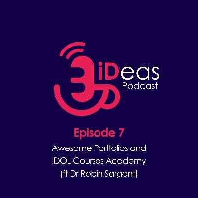Episode 7. Awesome Portfolios and IDOL Courses Academy (ft Dr Robin Sargent)